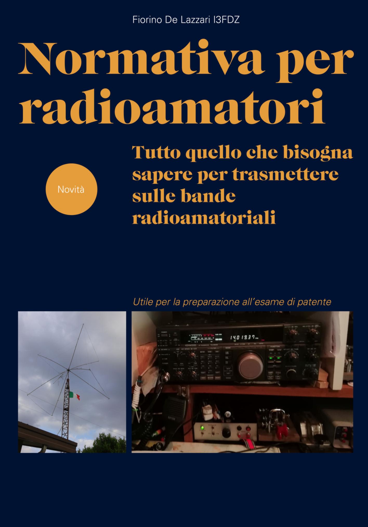 Normativa per Radioamatori: Tutto quello che bisogna sapere per usare e trasmettere nelle bande Radioamatoriali. Utile per la preparazione all'esame di patente di Radioamatore riguardo la normativa