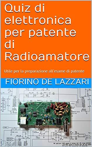 Quiz di elettronica per patente di Radioamatore: Utile per la preparazione all'esame di patente (Radioamatori Vol. 3) Formato Kindle