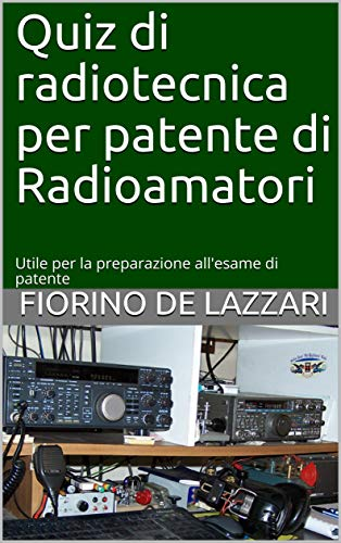 Quiz di radiotecnica per patente di Radioamatori: Utile per la preparazione all'esame di patente